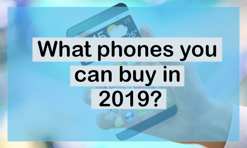 What phones you can buy in 2019?
